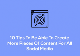 Tips To Be Able To Create More Pieces Of Content For All Social Media