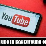 How To Play YouTube in Background on Android