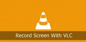 How to Record Windows 10 Screen Using VLC Media Player