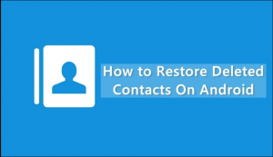 How to Restore Lost or Deleted Contacts On Android in 2020