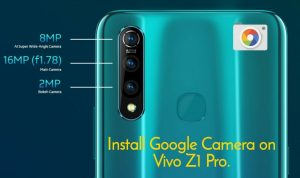 How to install Google Camera (Gcam) on Vivo Z1 Pro